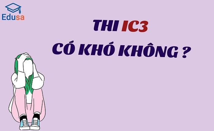 Thi IC3 có khó không?