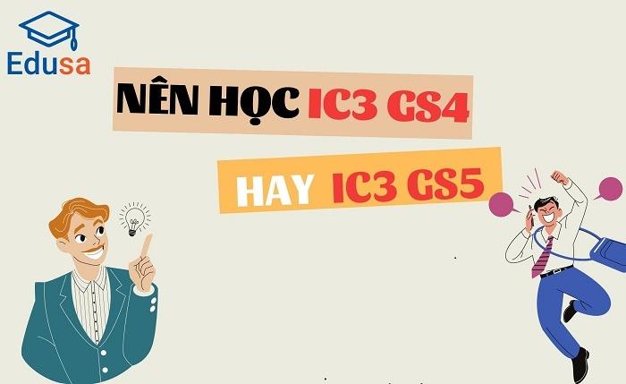 Nên học IC3 GS4 hay IC3 GS5?